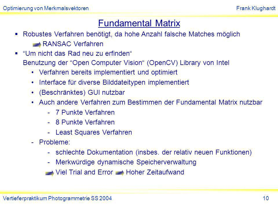 Fundamental Matrix Robustes Verfahren benötigt, da hohe Anzahl falsche Matches möglich RANSAC Verfahren.