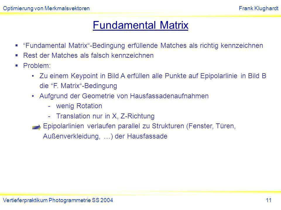Fundamental Matrix Fundamental Matrix -Bedingung erfüllende Matches als richtig kennzeichnen. Rest der Matches als falsch kennzeichnen.
