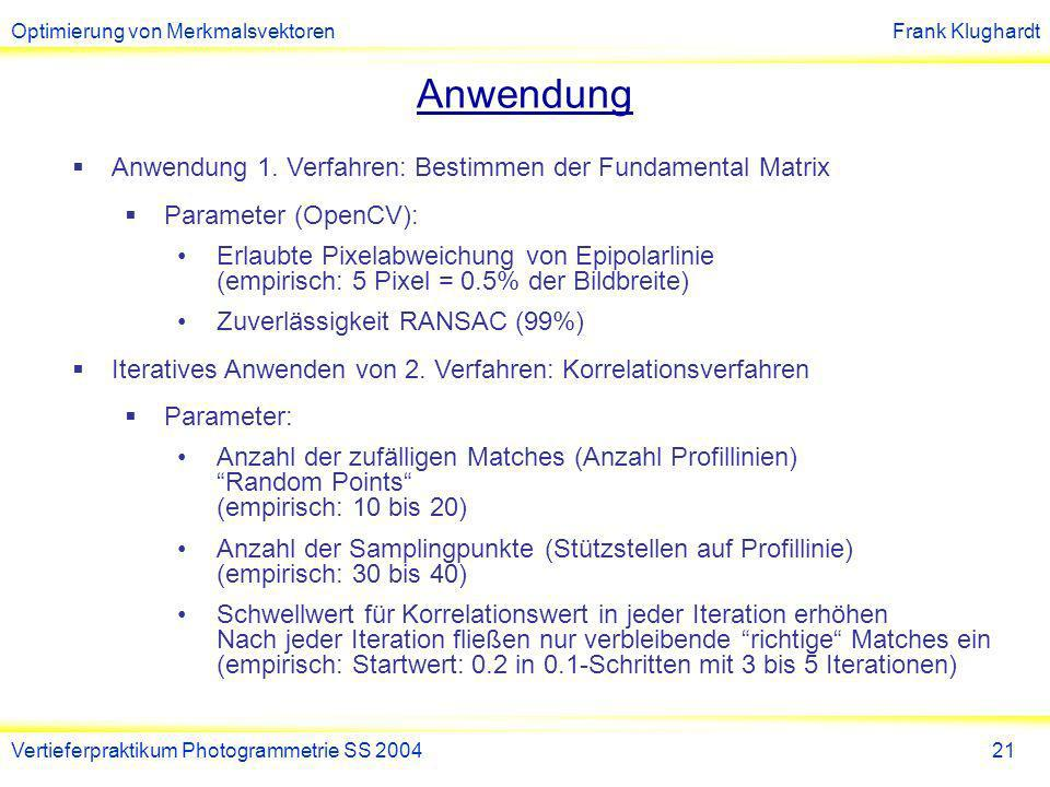 Anwendung Anwendung 1. Verfahren: Bestimmen der Fundamental Matrix