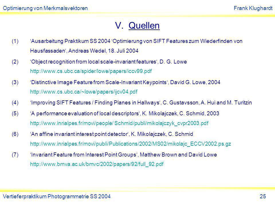 Quellen 'Ausarbeitung Praktikum SS 2004 'Optimierung von SIFT Features zum Wiederfinden von Hausfassaden', Andreas Wedel, 18. Juli 2004.