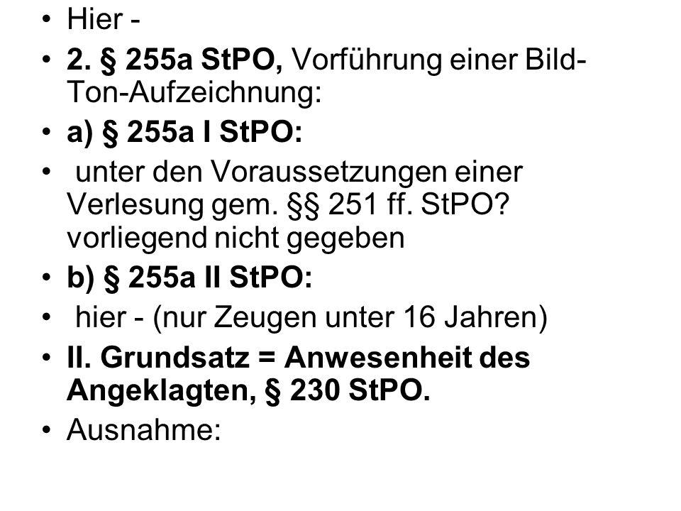 Hier - 2. § 255a StPO, Vorführung einer Bild-Ton-Aufzeichnung: a) § 255a I StPO: