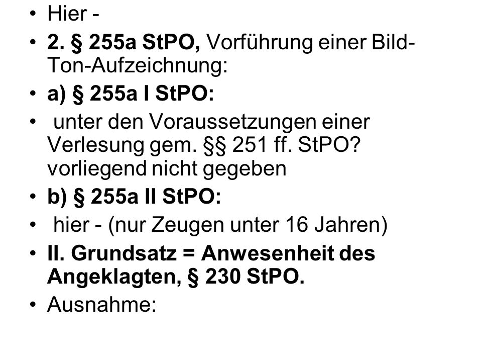 Hier -2. § 255a StPO, Vorführung einer Bild-Ton-Aufzeichnung: a) § 255a I StPO: