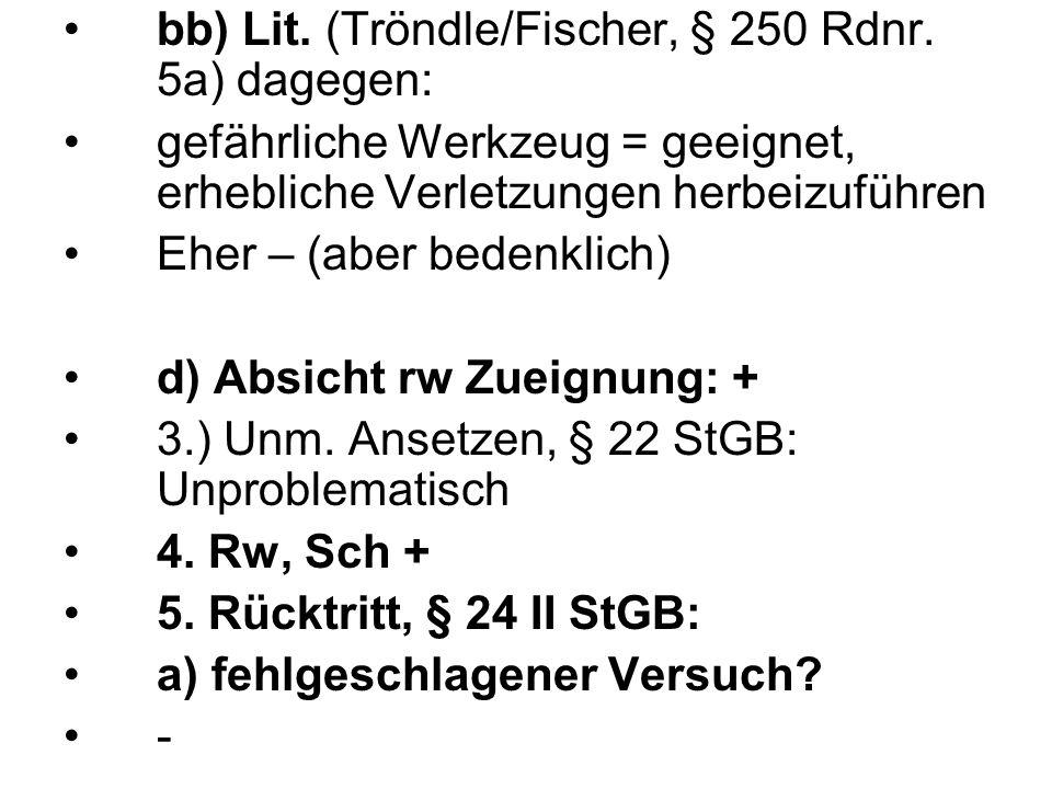 bb) Lit. (Tröndle/Fischer, § 250 Rdnr. 5a) dagegen: