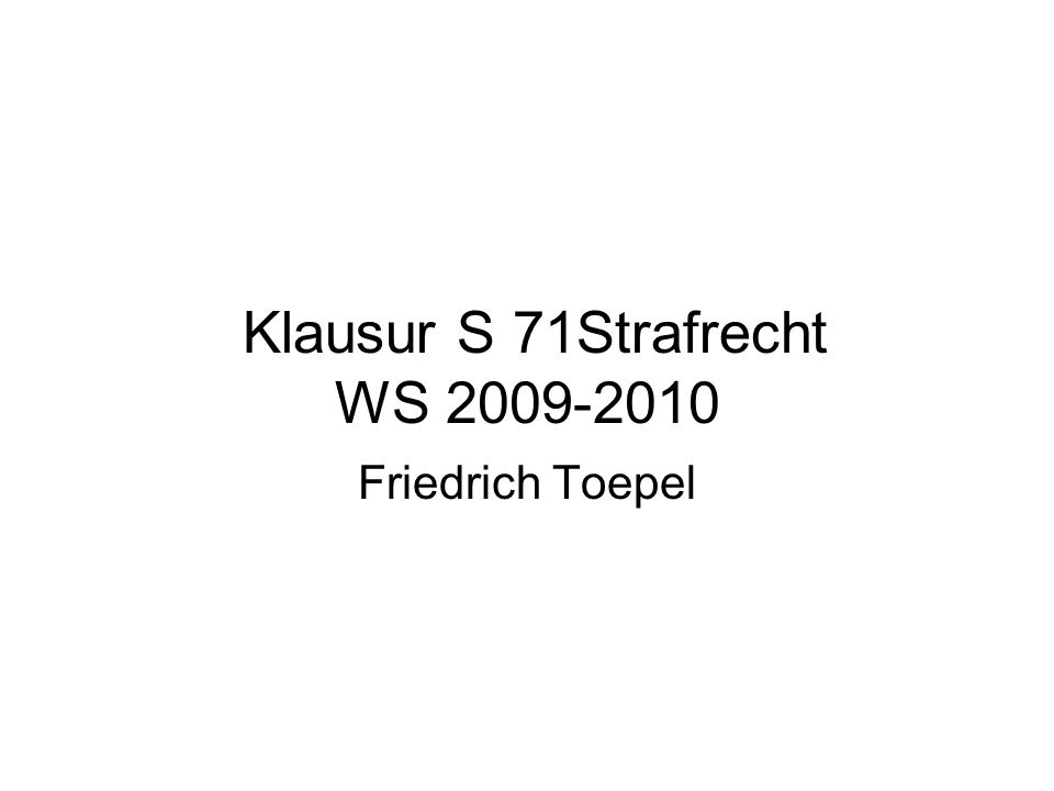 Klausur S 71Strafrecht WS 2009-2010