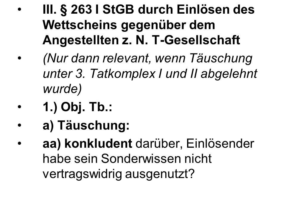 III. § 263 I StGB durch Einlösen des Wettscheins gegenüber dem Angestellten z. N. T-Gesellschaft