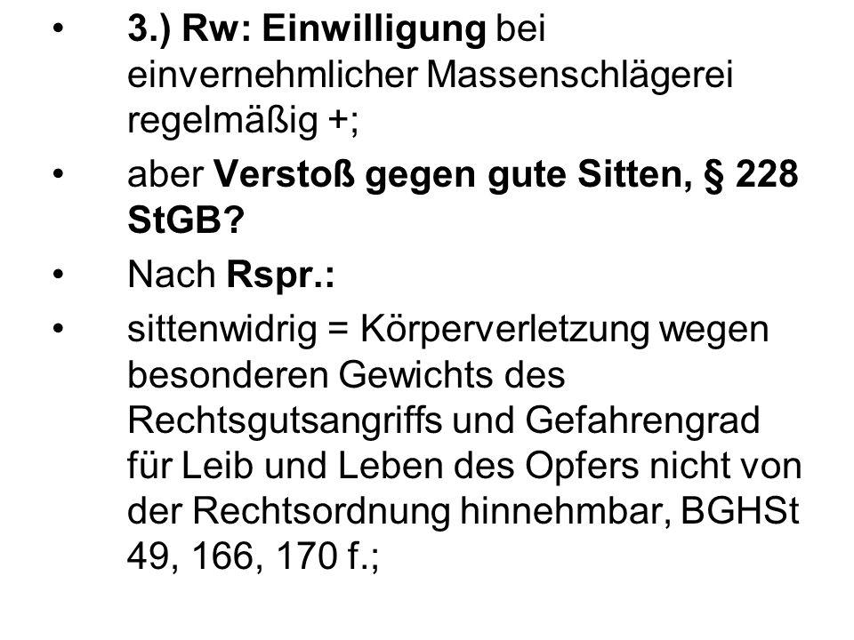 3.) Rw: Einwilligung bei einvernehmlicher Massenschlägerei regelmäßig +;
