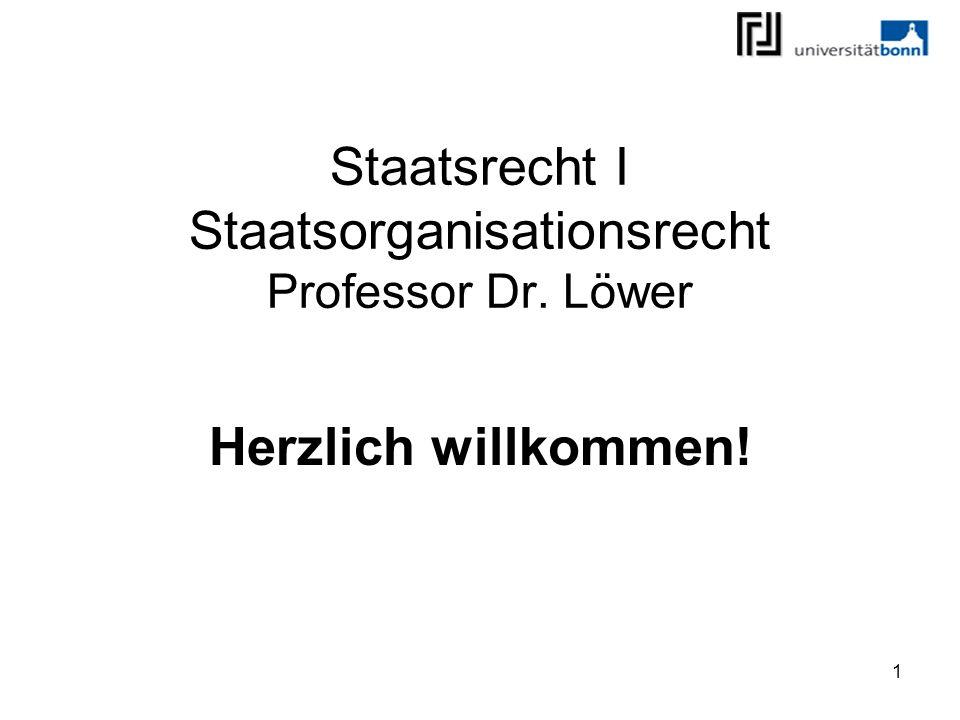 Staatsrecht I Staatsorganisationsrecht Professor Dr. Löwer