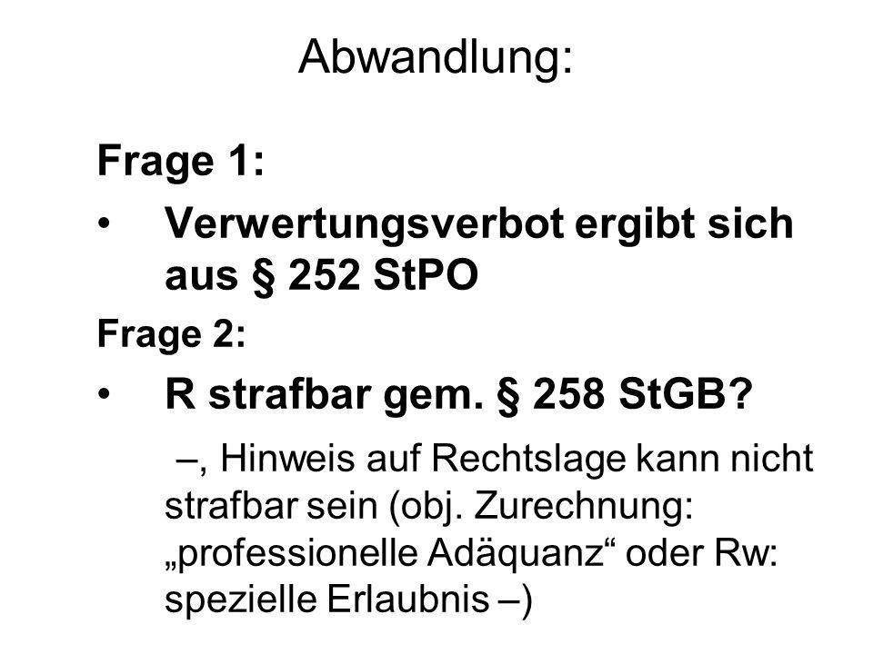 Abwandlung: Frage 1: Verwertungsverbot ergibt sich aus § 252 StPO