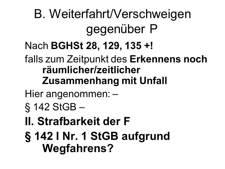 B. Weiterfahrt/Verschweigen gegenüber P