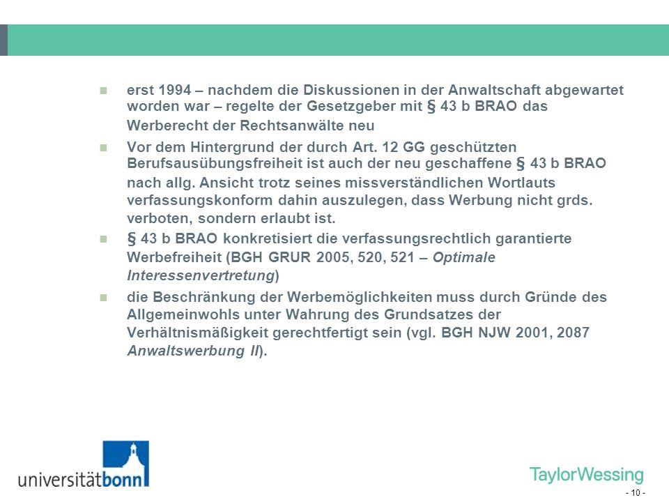 erst 1994 – nachdem die Diskussionen in der Anwaltschaft abgewartet worden war – regelte der Gesetzgeber mit § 43 b BRAO das Werberecht der Rechtsanwälte neu