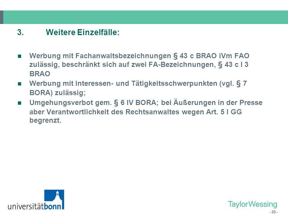 3. Weitere Einzelfälle: Werbung mit Fachanwaltsbezeichnungen § 43 c BRAO iVm FAO zulässig, beschränkt sich auf zwei FA-Bezeichnungen, § 43 c I 3 BRAO.