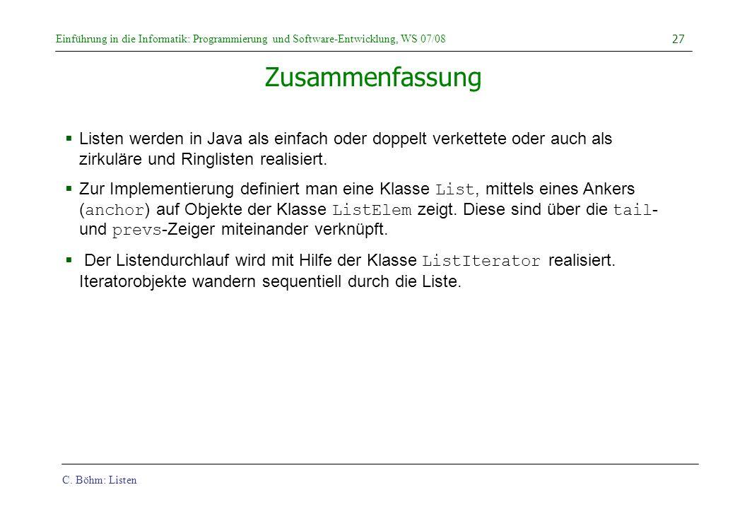 Zusammenfassung Listen werden in Java als einfach oder doppelt verkettete oder auch als zirkuläre und Ringlisten realisiert.