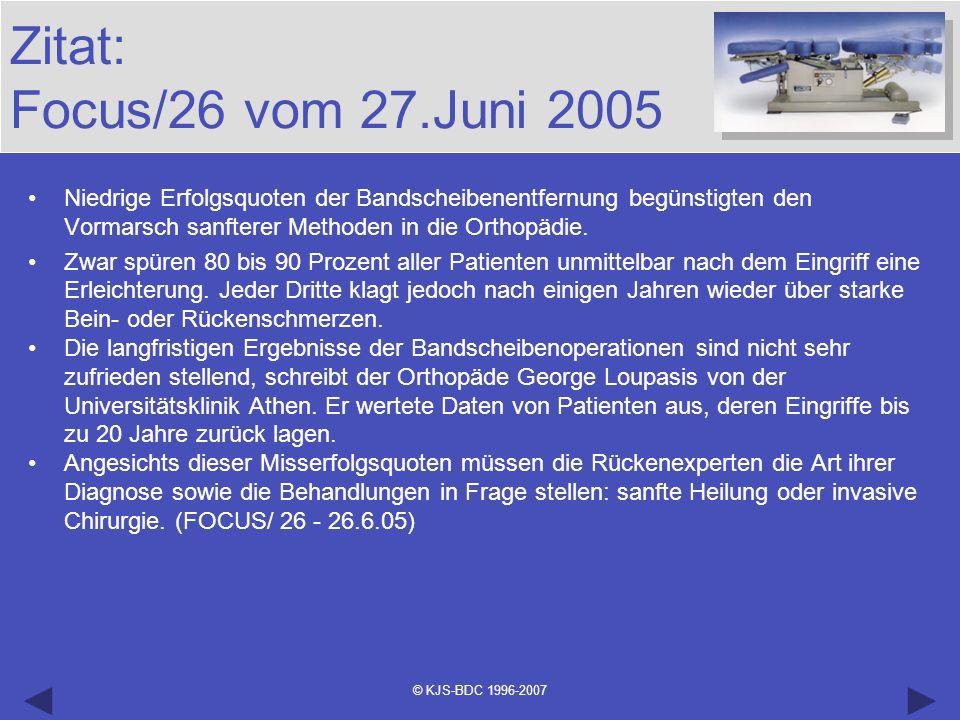 Zitat: Focus/26 vom 27.Juni 2005Niedrige Erfolgsquoten der Bandscheibenentfernung begünstigten den Vormarsch sanfterer Methoden in die Orthopädie.