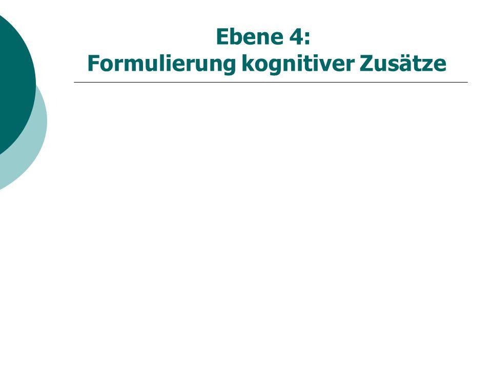 Ebene 4: Formulierung kognitiver Zusätze