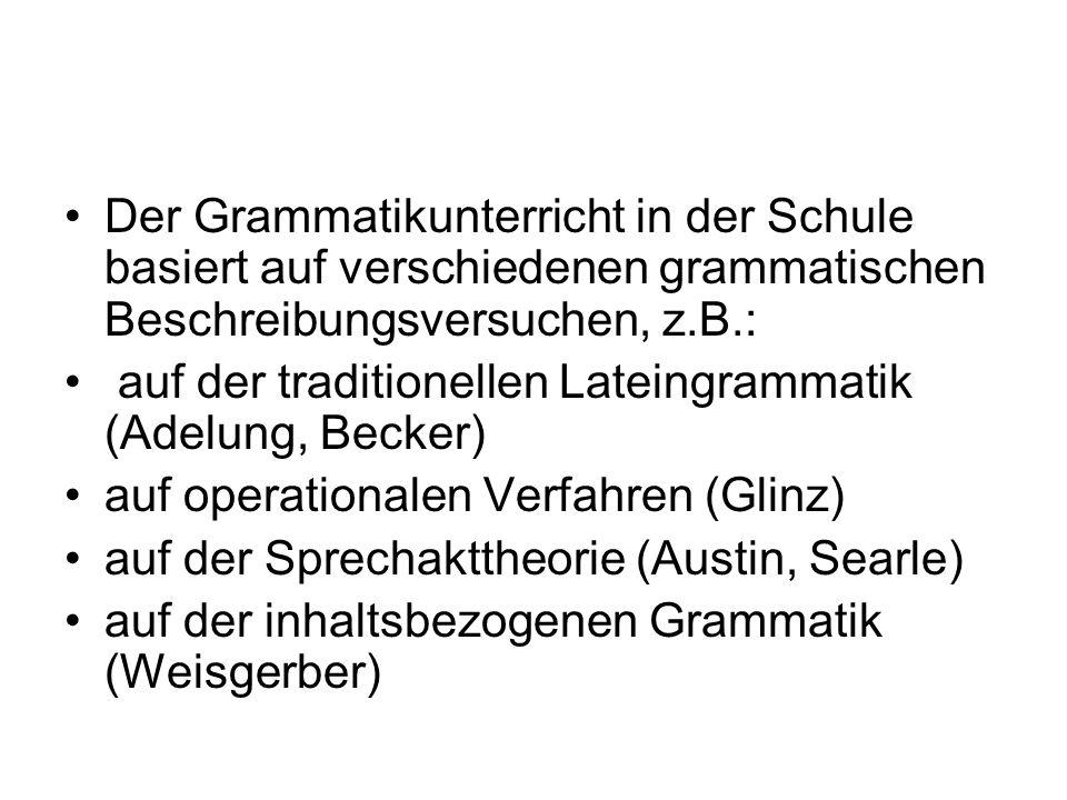 Der Grammatikunterricht in der Schule basiert auf verschiedenen grammatischen Beschreibungsversuchen, z.B.: