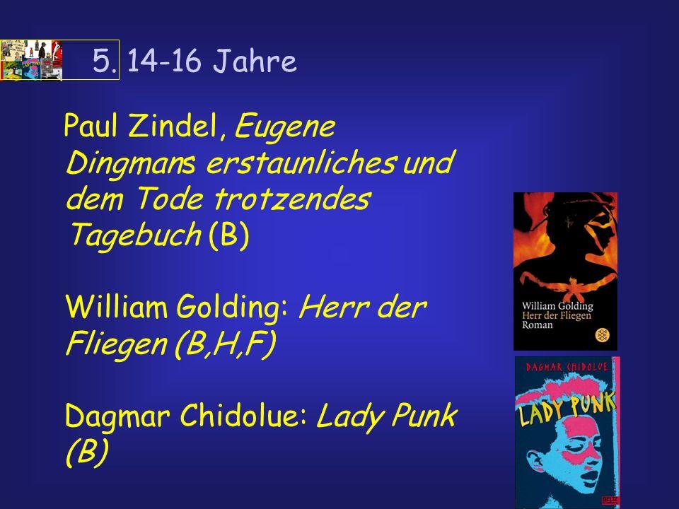 5. 14-16 JahrePaul Zindel, Eugene Dingmans erstaunliches und dem Tode trotzendes Tagebuch (B) William Golding: Herr der Fliegen (B,H,F)