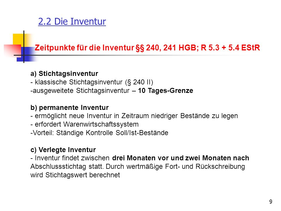 2.2 Die Inventur Zeitpunkte für die Inventur §§ 240, 241 HGB; R 5.3 + 5.4 EStR. a) Stichtagsinventur.