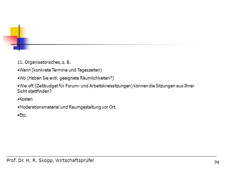 11. Organisatorisches, z. B. Wann (konkrete Termine und Tageszeiten) Wo (Haben Sie evtl. geeignete Räumlichkeiten )
