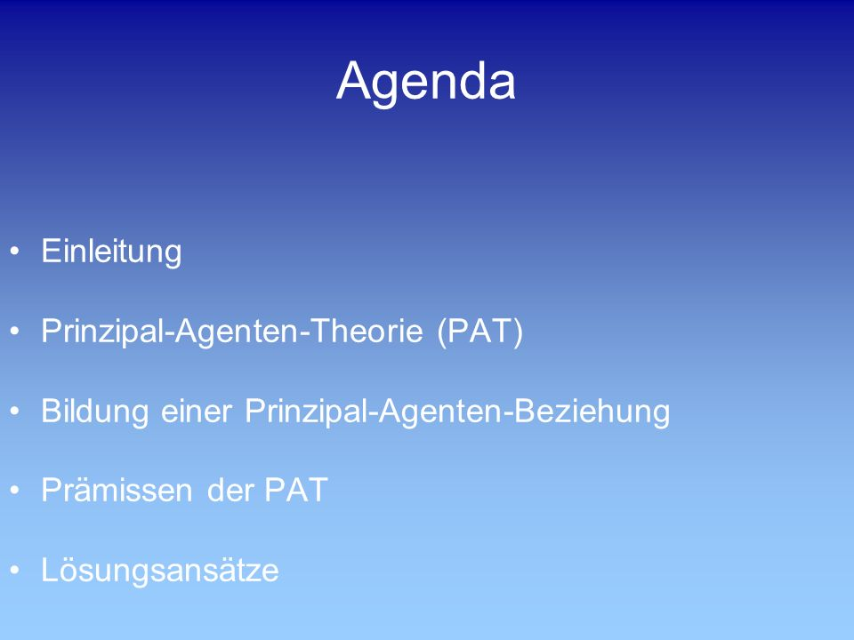 Agenda Einleitung Prinzipal-Agenten-Theorie (PAT)
