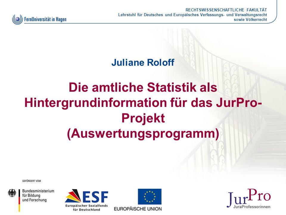 Juliane Roloff Die amtliche Statistik als Hintergrundinformation für das JurPro-Projekt (Auswertungsprogramm)