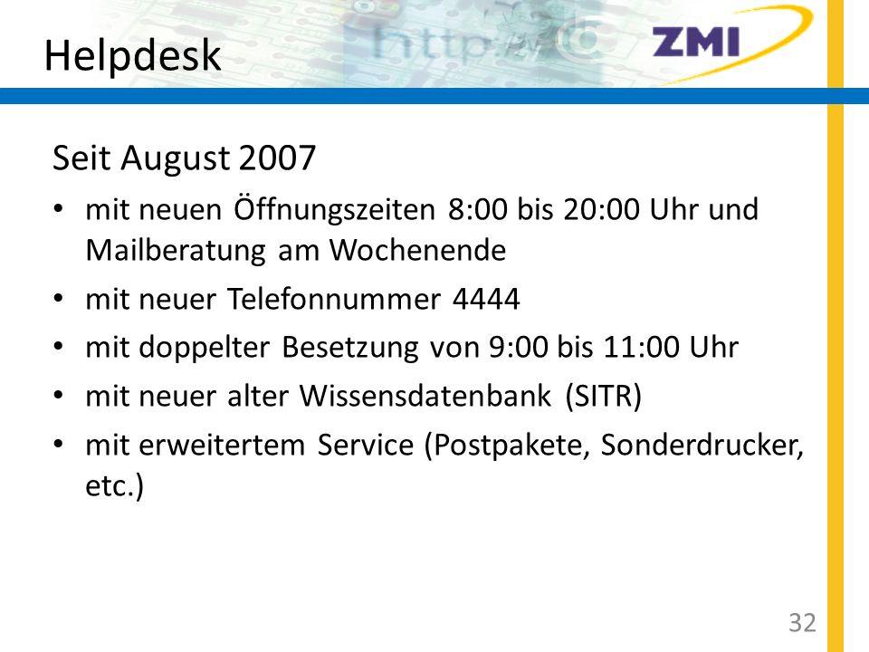 HelpdeskSeit August 2007. mit neuen Öffnungszeiten 8:00 bis 20:00 Uhr und Mailberatung am Wochenende.