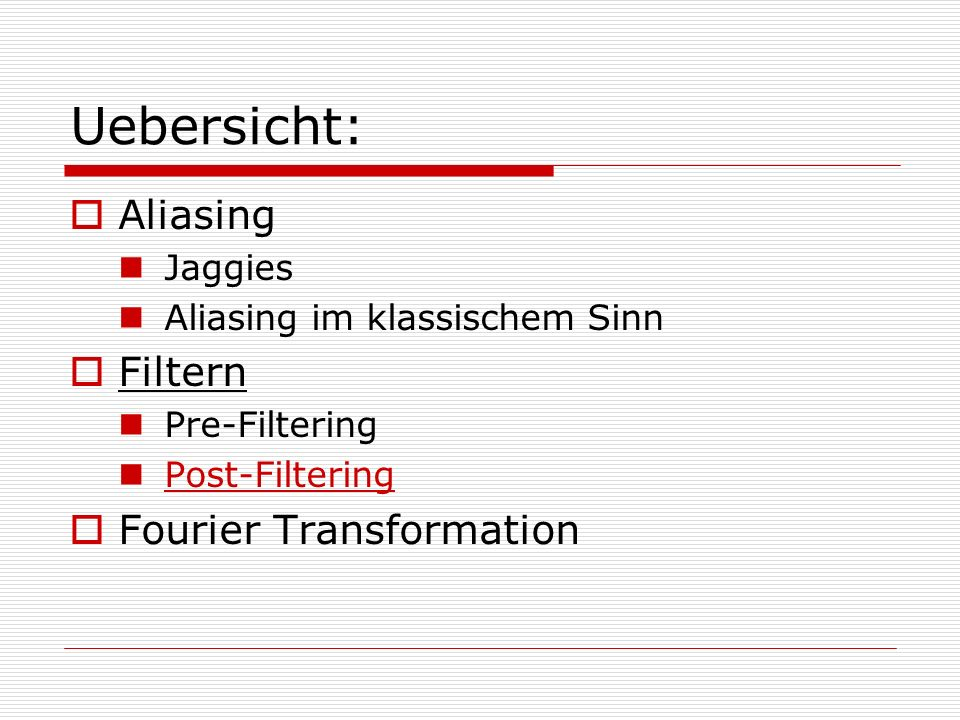 Uebersicht: Aliasing Filtern Fourier Transformation Jaggies