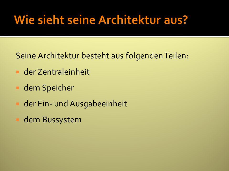 Wie sieht seine Architektur aus