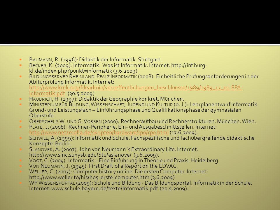 Baumann, R. (1996): Didaktik der Informatik. Stuttgart.