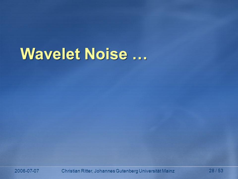 Wavelet Noise … 2006-07-07 Christian Ritter, Johannes Gutenberg Universität Mainz