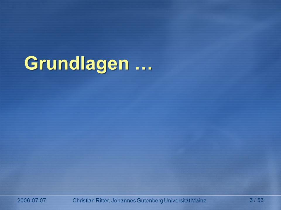 Grundlagen … 2006-07-07 Christian Ritter, Johannes Gutenberg Universität Mainz