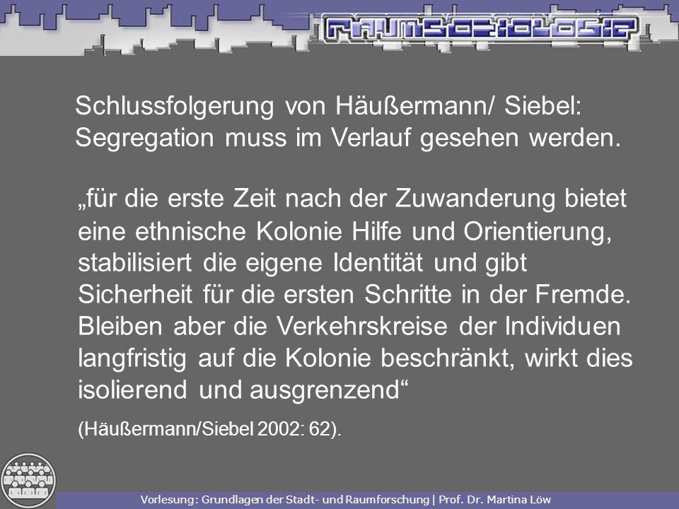 Schlussfolgerung von Häußermann/ Siebel: Segregation muss im Verlauf gesehen werden.