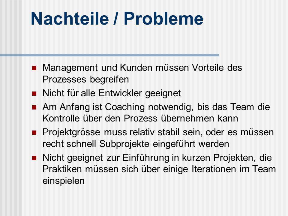 Nachteile / Probleme Management und Kunden müssen Vorteile des Prozesses begreifen. Nicht für alle Entwickler geeignet.