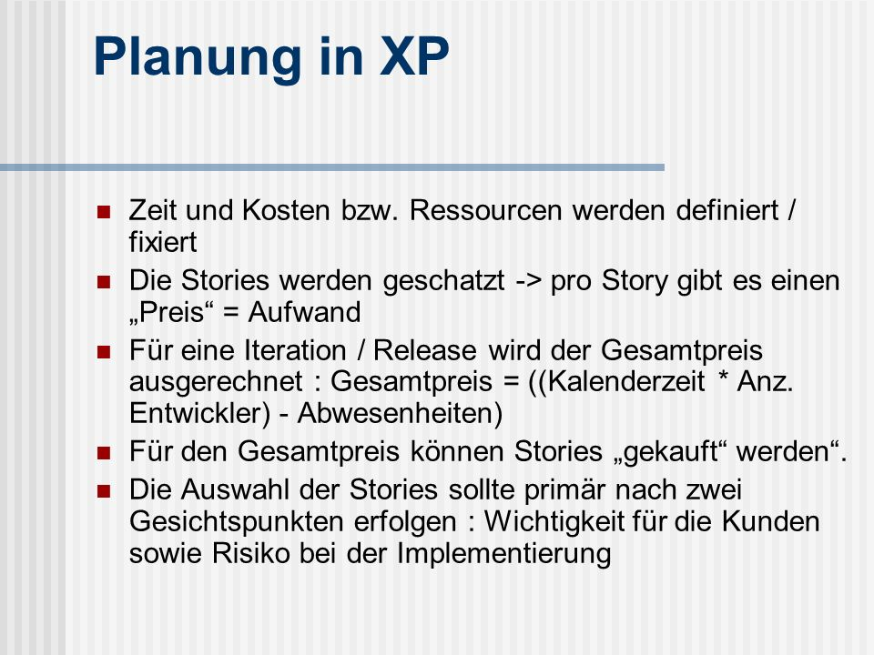 """Planung in XP Zeit und Kosten bzw. Ressourcen werden definiert / fixiert. Die Stories werden geschatzt -> pro Story gibt es einen """"Preis = Aufwand."""