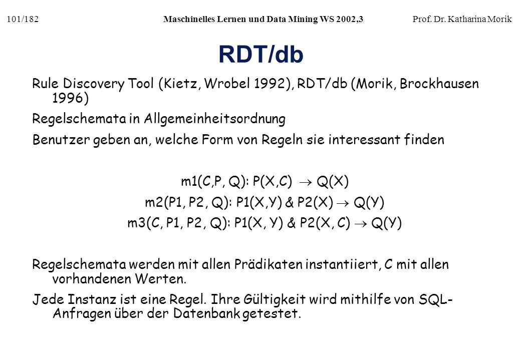 RDT/db Rule Discovery Tool (Kietz, Wrobel 1992), RDT/db (Morik, Brockhausen 1996) Regelschemata in Allgemeinheitsordnung.