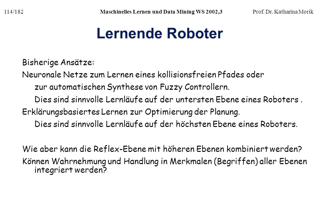 Lernende Roboter Bisherige Ansätze: