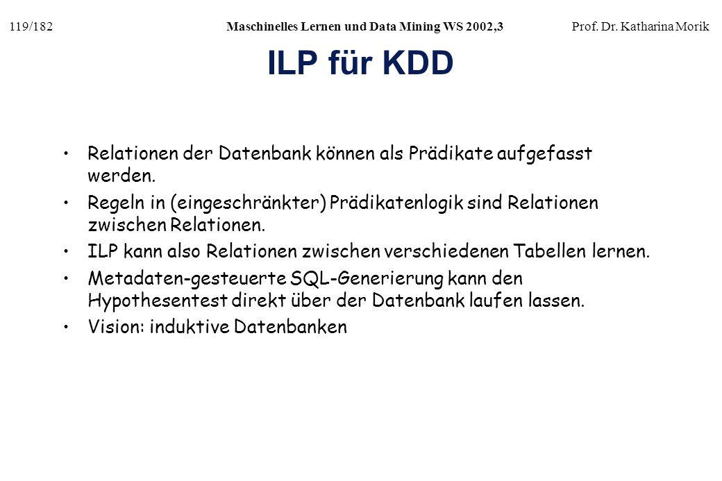 ILP für KDD Relationen der Datenbank können als Prädikate aufgefasst werden.