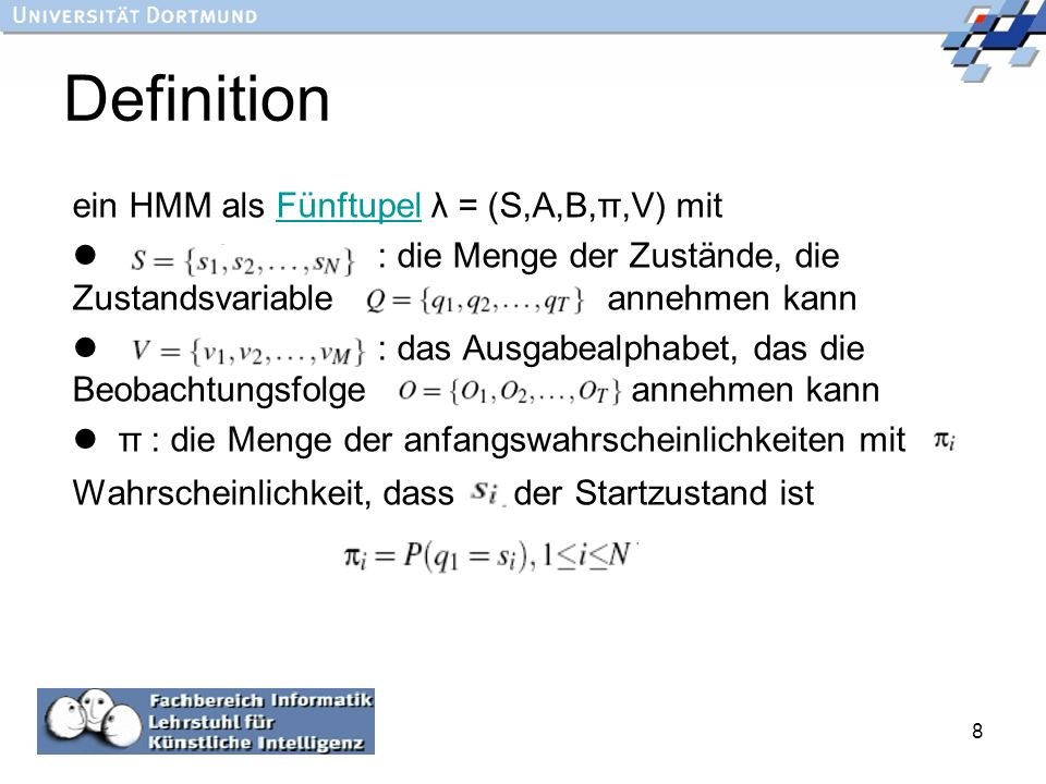 Definition ein HMM als Fünftupel λ = (S,A,B,π,V) mit