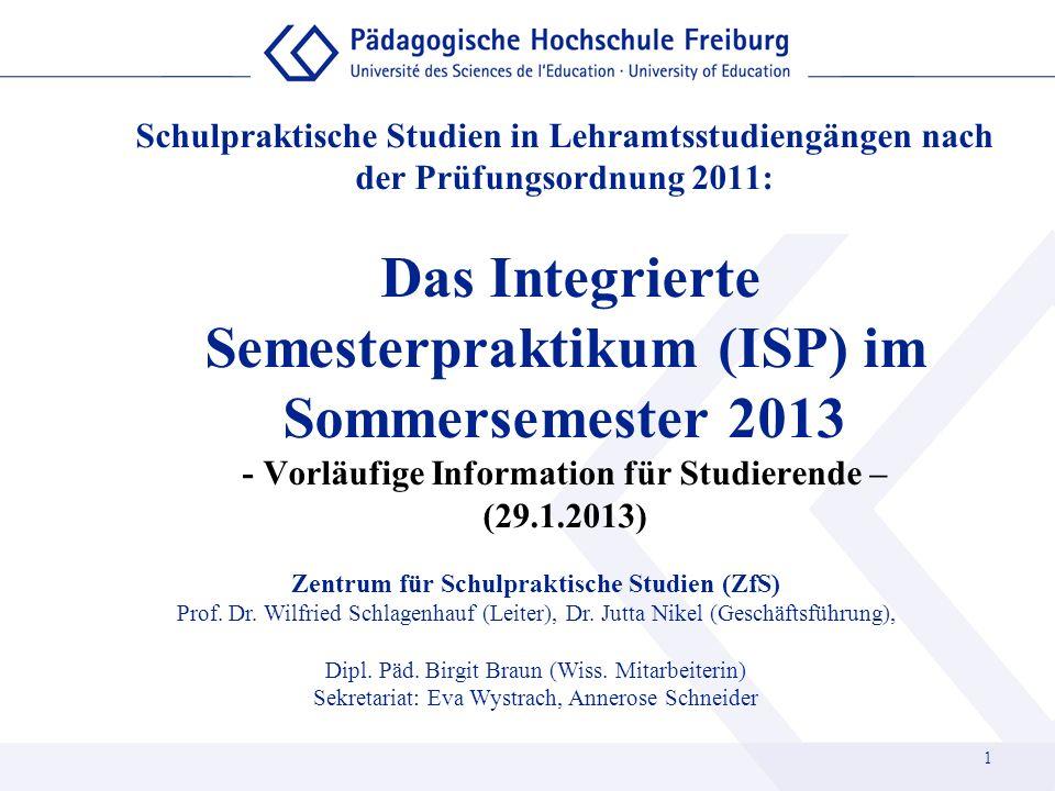 Schulpraktische Studien in Lehramtsstudiengängen nach der Prüfungsordnung 2011: Das Integrierte Semesterpraktikum (ISP) im Sommersemester 2013 - Vorläufige Information für Studierende – (29.1.2013)