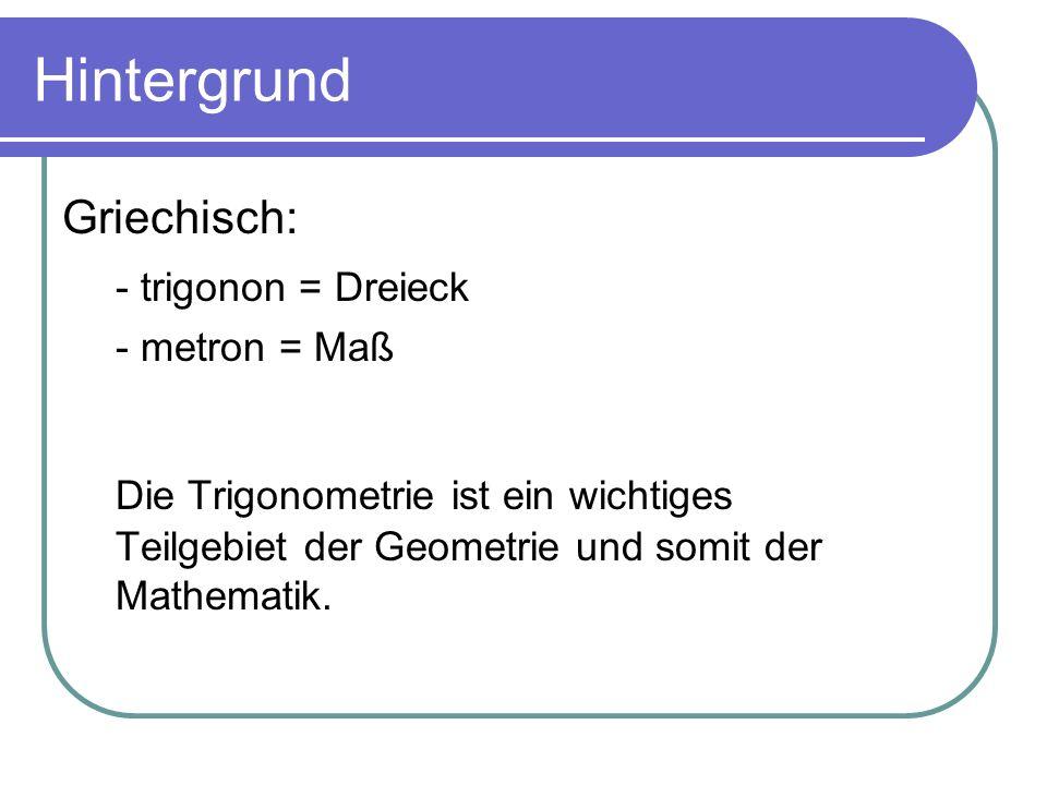 Hintergrund Griechisch: - trigonon = Dreieck. - metron = Maß.