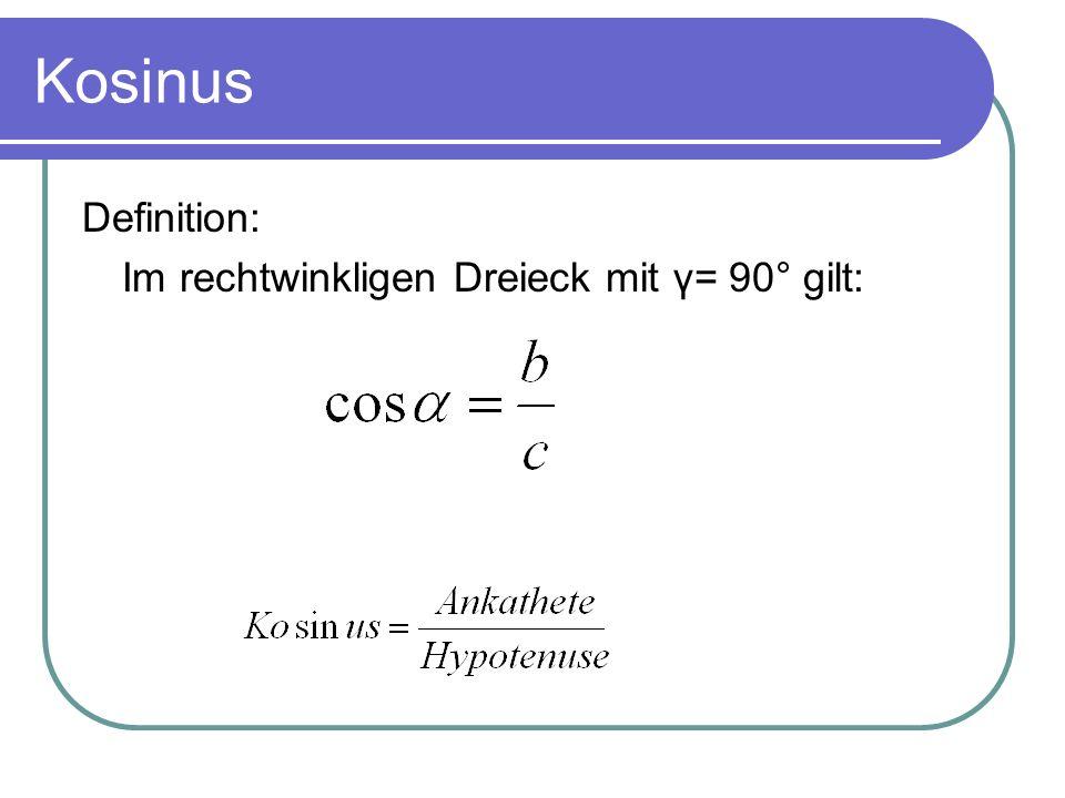Kosinus Definition: Im rechtwinkligen Dreieck mit γ= 90° gilt: