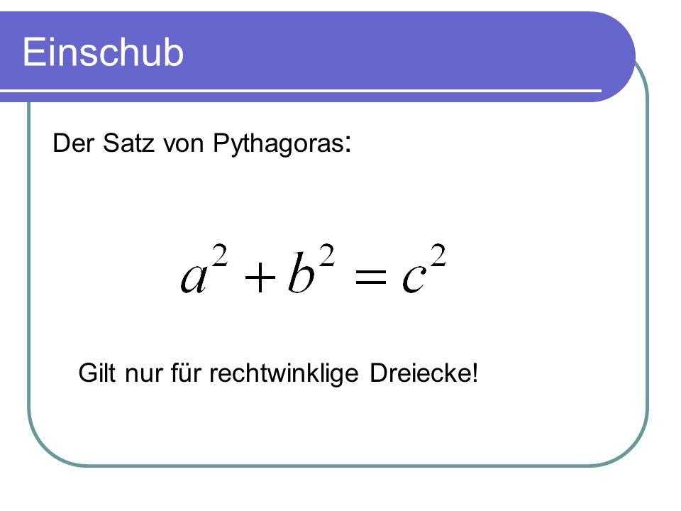 Einschub Der Satz von Pythagoras: Gilt nur für rechtwinklige Dreiecke!