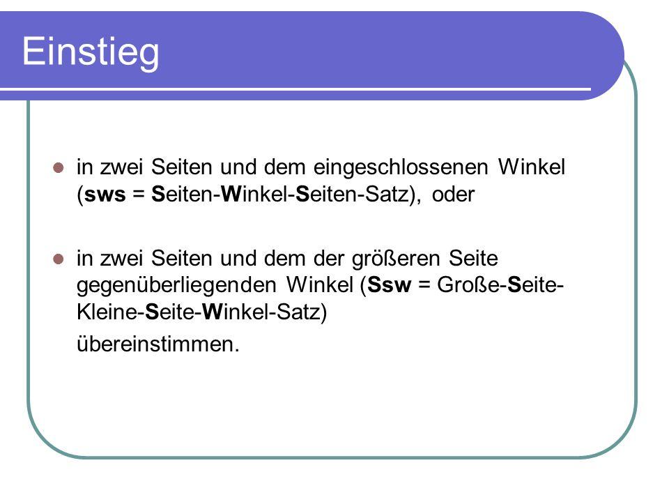 Einstieg in zwei Seiten und dem eingeschlossenen Winkel (sws = Seiten-Winkel-Seiten-Satz), oder.