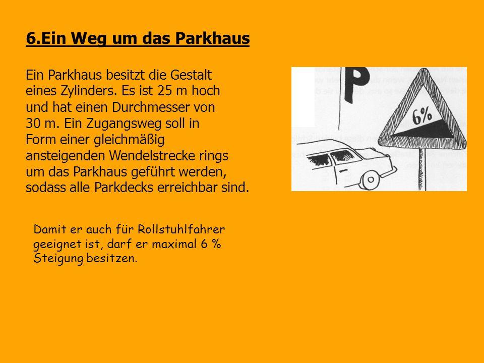 6.Ein Weg um das Parkhaus Ein Parkhaus besitzt die Gestalt