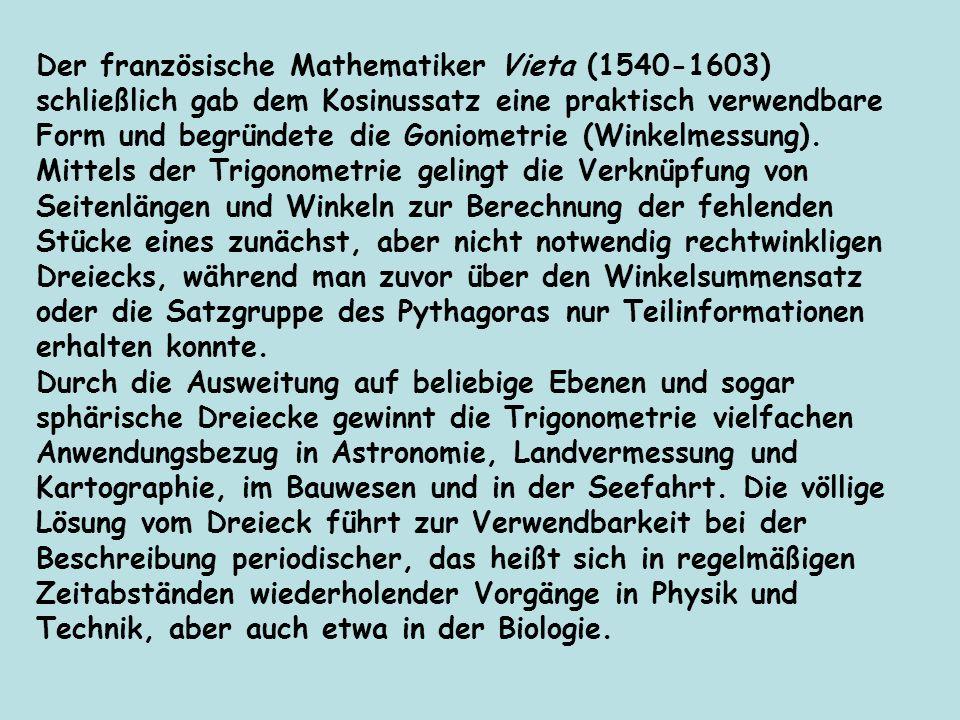 Der französische Mathematiker Vieta (1540‑1603) schließlich gab dem Kosinussatz eine praktisch verwendbare Form und begründete die Goniometrie (Winkelmessung).
