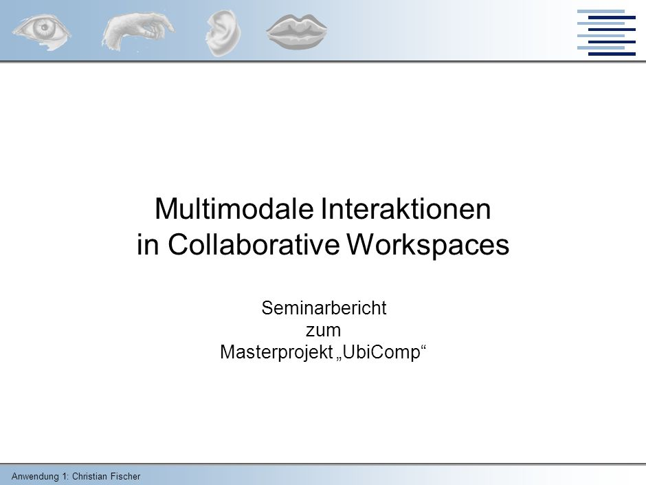 "Multimodale Interaktionen in Collaborative Workspaces Seminarbericht zum Masterprojekt ""UbiComp"