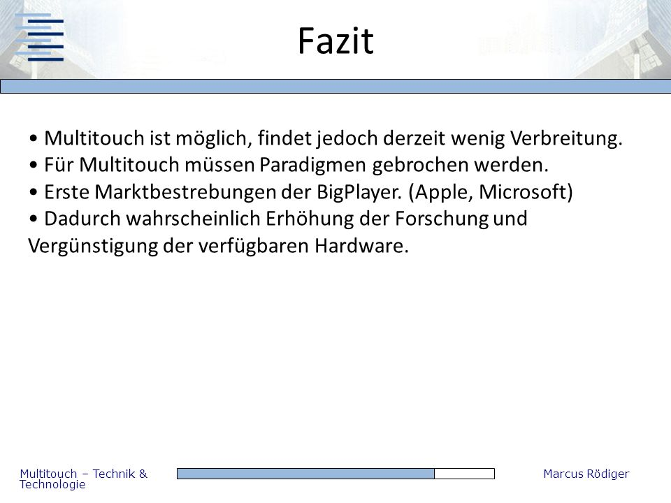 Fazit Multitouch ist möglich, findet jedoch derzeit wenig Verbreitung.