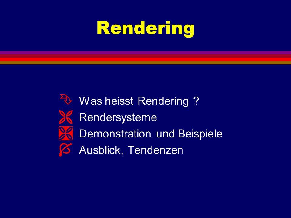 Rendering Was heisst Rendering Rendersysteme