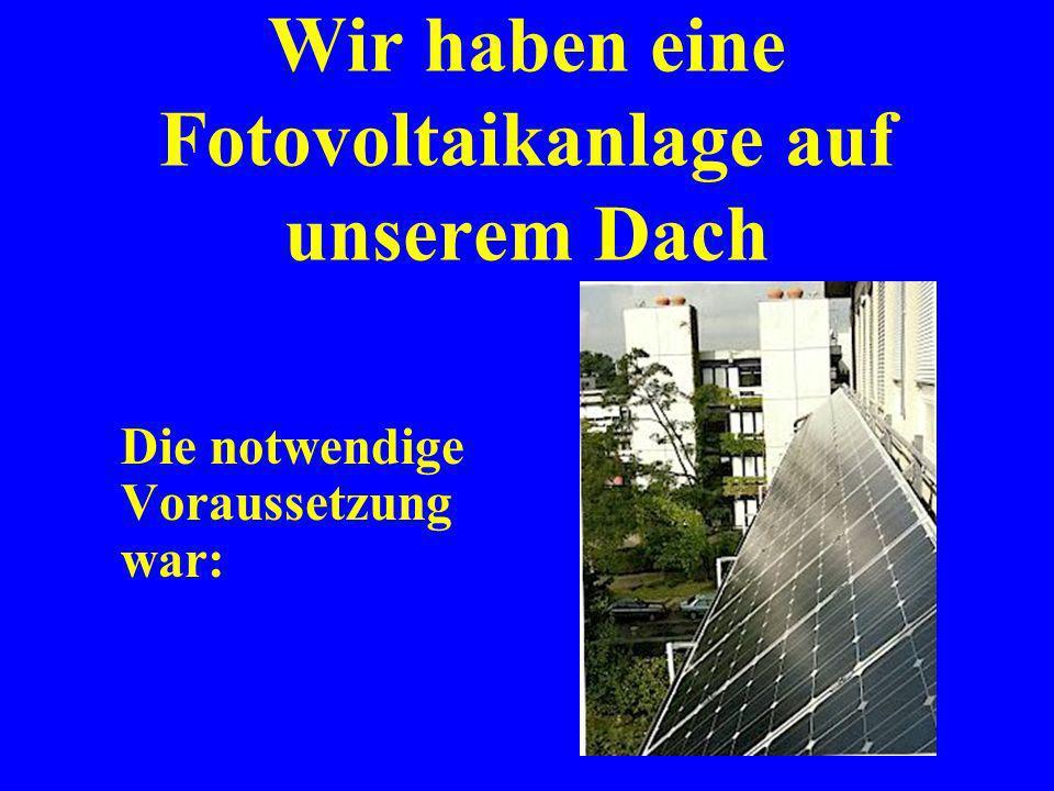 Wir haben eine Fotovoltaikanlage auf unserem Dach