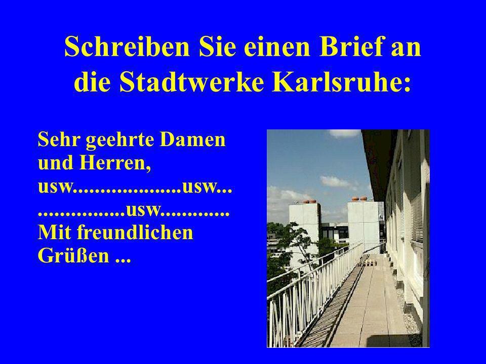 Schreiben Sie einen Brief an die Stadtwerke Karlsruhe:
