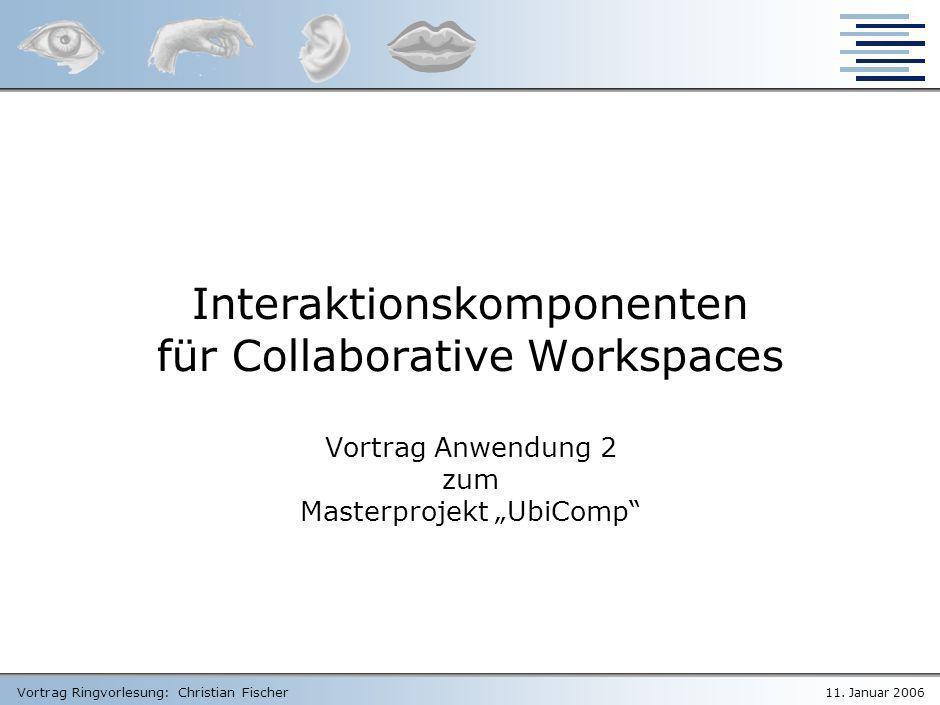 """Interaktionskomponenten für Collaborative Workspaces Vortrag Anwendung 2 zum Masterprojekt """"UbiComp"""